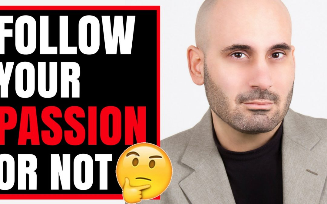 Should You Follow Your Passion to Succeed in Life or NOT?